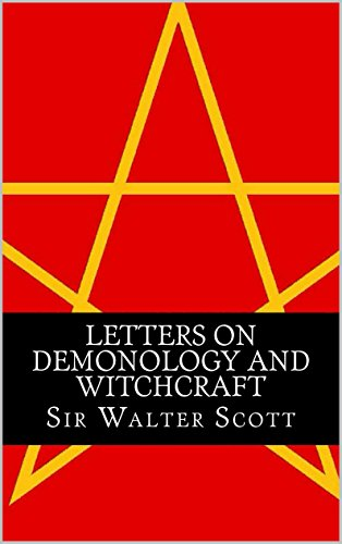 Sir Walter Scott - Letters On Demonology And Witchcraft (Illustrated) (English Edition)