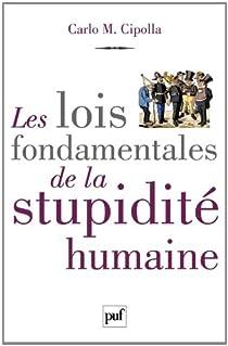 Les lois fondamentales de la stupidit� humaine par Carlo Cipolla