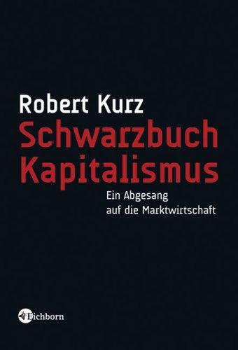 Schwarzbuch Kapitalismus: Ein Abgesang auf die Marktwirtschaft