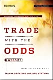Trade with the Odds, + Website: How To Construct Market-Beating Trading Systems (Bloomberg Financial)