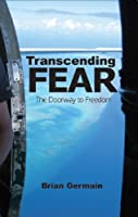 Transcending Fear: The Doorway to Freedom (English Edition)