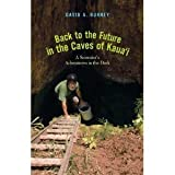 David A. Burney'sback to the Future in the Caves of Kaua'i: A Scientist's Adventures in the Dark [Hardcover](2010)