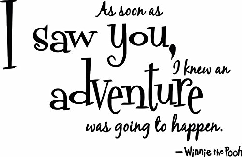 As Soon As I Saw You I Knew An Adventure Was Going To Happen Quote - Winnie the Pooh Vinyl Wall Sticker Decal For Home Decor Childrens Bedrooms Boys Girls - 20 inch x 13 inch