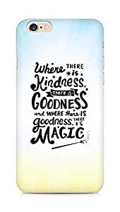 AMEZ where there is kindness there is goodness Back Cover For Apple iPhone 6s