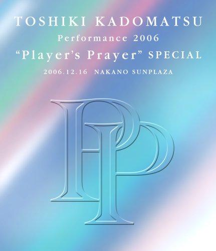 "TOSHIKI KADOMATSU PERFORMANCE 2006""PLAYER'S PRAYER""SPECIAL 2006.12.16 NAKANO SUNPLAZA"