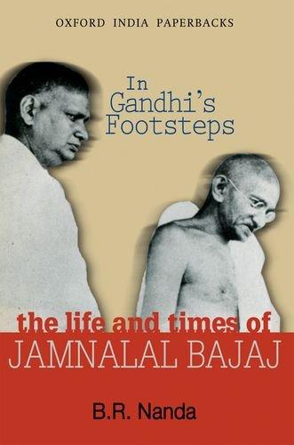 In Gandhi's Footsteps: The Life and Times of Jamnalal Bajaj (Oxford India paperbacks)