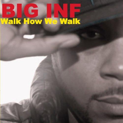 BIG INF - Walk How We Walk