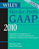 img - for Wiley Not-for-Profit GAAP 2010: Interpretation and Application of Generally Accepted Accounting Principles (Wiley Not-For-Profit GAAP: Interpretation ... of GenerallyAccepted Accounting Principles) book / textbook / text book