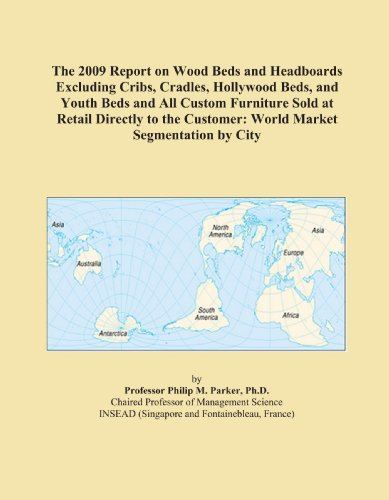 The 2009 Report on Wood Beds and Headboards Excluding Cribs, Cradles, Hollywood Beds, and Youth Beds and All Custom Furniture Sold at Retail Directly to the Customer: World Market Segmentation by City