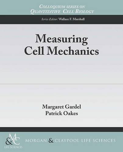 Measuring Cell Mechanics (Colloquium Series on Quantitative Cell Biology)