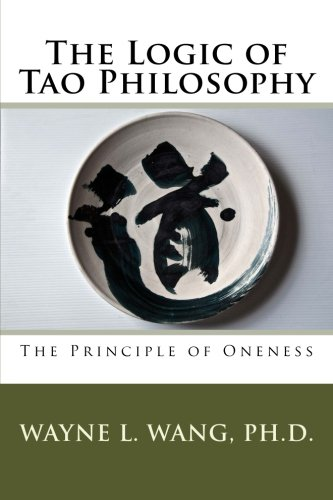 The Logic of Tao Philosophy (Searching for Tao Series) (Volume 2)