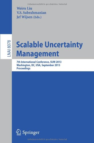 Scalable Uncertainty Management: 7Th International Conference, Sum 2013, Washington, Dc, Usa, September 16-18, 2013, Proceedings (Lecture Notes In ... / Lecture Notes In Artificial Intelligence)