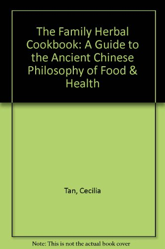 The Family Herbal Cookbook: A Guide To The Ancient Chinese Philosophy Of Food & Health