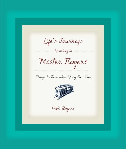 Fred Rogers - Life's Journeys According to Mister Rogers: Things to Remember Along the Way