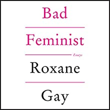 Bad Feminist Audiobook by Roxane Gay Narrated by Laurel Lefkow