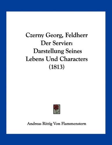 Czerny Georg, Feldherr Der Servier: Darstellung Seines Lebens Und Characters (1813)