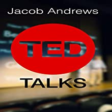 TED Talks: Learn the Public Speaking and Presentation Skills You Need to Deliver a Successful TED Talk (       UNABRIDGED) by Jacob Andrews Narrated by Alex Hyde-White