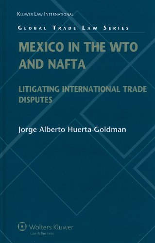 Mexico in the WTO and NAFTA: Litigating International Trade Disputes (Global Trade Law)