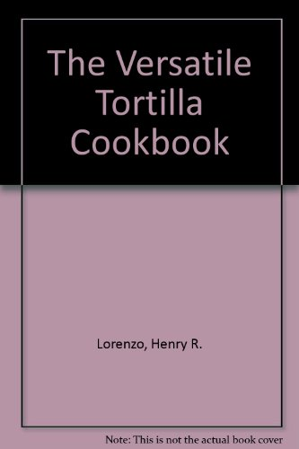 Image for The Versatile Tortilla Cookbook