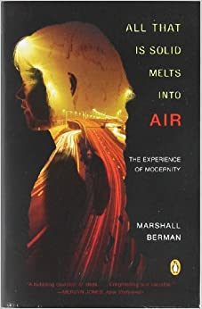 marshall berman from introduction to all When i learned that marshall berman, the great american theorist of modernity, died last month, it seemed appropriate to go back and reread his masterpiece, all that is solid melts into air: the experience of modernity first published in 1982 and then reissued with a new introduction in 1988, this .