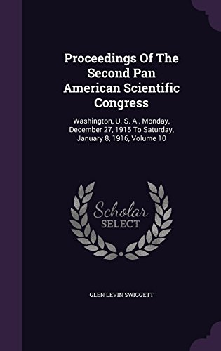 Proceedings Of The Second Pan American Scientific Congress: Washington, U. S. A., Monday, December 27, 1915 To Saturday, January 8, 1916, Volume 10
