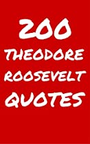 200 Theodore Roosevelt Quotes: Interesting, Wise And Thoughtful Quotes