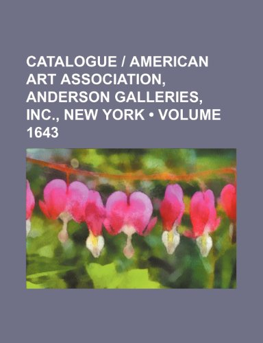 Catalogue | American Art Association, Anderson Galleries, inc., New York (Volume 1643)