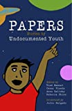 """Papers: Stories By Undocumented Youth"""