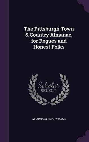 The Pittsburgh Town & Country Almanac, for Rogues and Honest Folks