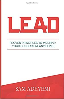 LEAD: Proven Principles To Multiply Your Success At Any Level