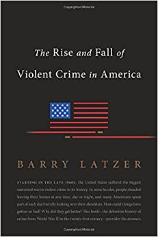 Latzer – The Rise and Fall of Violent Crime in America