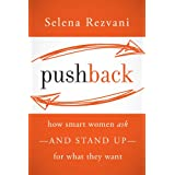 Pushback: How Smart Women Ask--and Stand Up--for What They Want: How Smart Women Ask-and Stand Up-for What They...