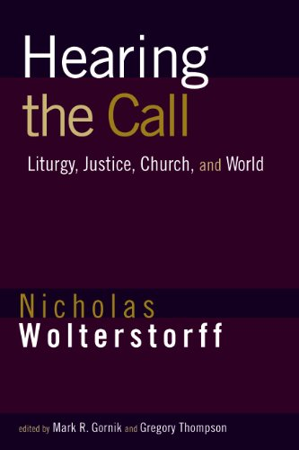 Hearing the Call: Liturgy, Justice, Church, and World, Nicholas Wolterstorff