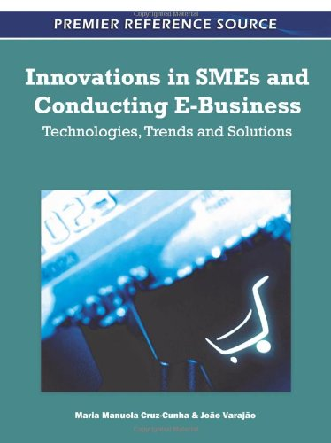Innovations In Smes And Conducting E-Business: Technologies, Trends And Solutions (Premier Reference Source)