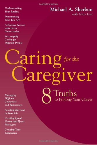 Caring for the Caregiver:  Eight Truths to Prolong Your...