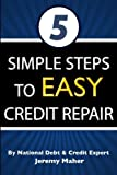 5 Simple Steps To Easy Credit Repair: The Simple to Understand Credit Book and Guide