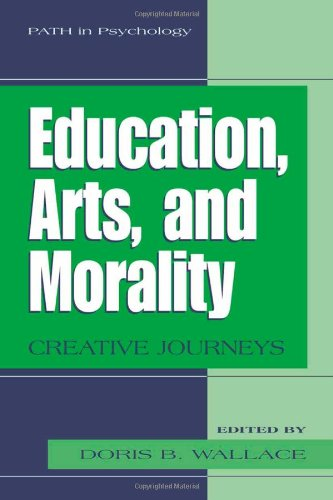 Education, Arts, and Morality: Creative Journeys (Path in Psychology)