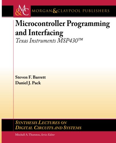 Microcontroller Programming and Interfacing Texas Instruments MSP430 (Synthesis Lectures on Digital Circuits and Systems) [Barrett, Steven - Pack, Daniel] (Tapa Blanda)
