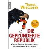 """Die gepl�nderte Republik: Wie uns Banken, Spekulanten und Politiker in den Ruin treibenvon """"Thomas Wieczorek"""""""