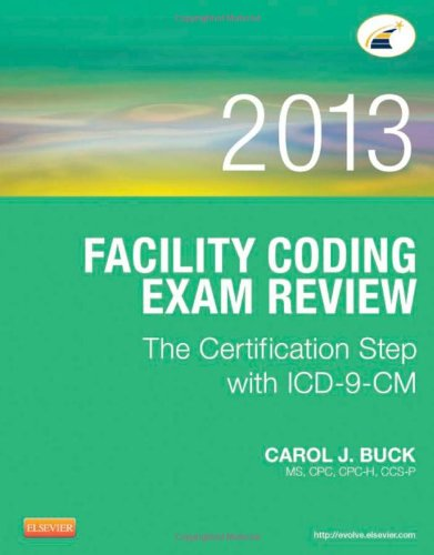 Facility Coding Exam Review 2013: The Certification Step With Icd-9-Cm, 1E