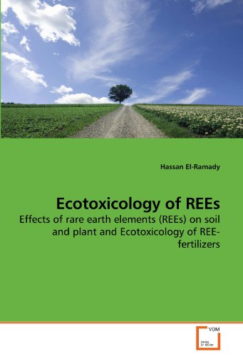 Ecotoxicology of REEs: Effects of rare earth elements (REEs) on soil and plant and Ecotoxicology of REE-fertilizers PDF