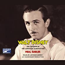 Walt Disney: The Triumph of the American Imagination (       UNABRIDGED) by Neal Gabler Narrated by Arthur Morey