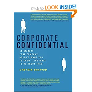 Corporate Confidential: 50 Secrets Your Company Doesn't Want You to Know---and What to Do About Them (Aug 25, 2005)