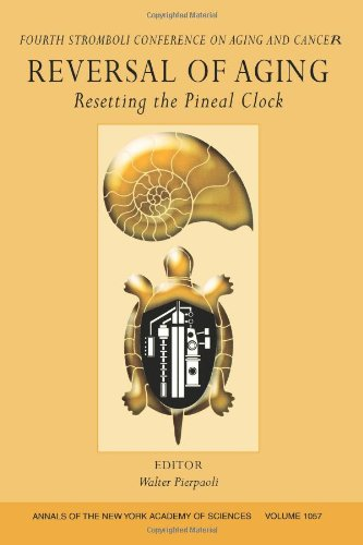 reversal-of-aging-resetting-the-pineal-clock-fourth-stromboli-conference-on-aging-and-cancer-volume-