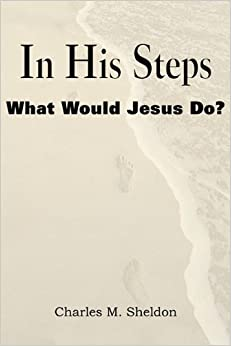 An analysis of the novel in his steps by charles sheldon