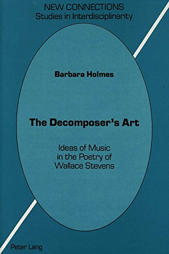 The Decomposer's Art: Ideas of Music in the Poetry of Wallace Stevens (Alaska Pacific Studies in Interdisciplinary; 1 24: Theatre A) PDF
