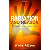 Radiation and Reason: The Impact of Science on a Culture of Fearby Wade Allison