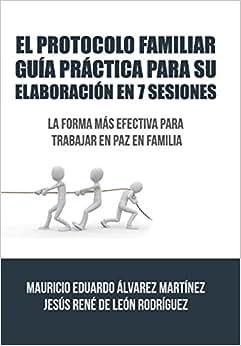 El Protocolo Familiar Guia Practica Para Su Elaboracion En 7 Sesiones: La Forma Mas Efectiva Para Trabajar En Paz En Familia (Spanish Edition)