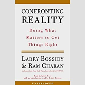 Confronting Reality: Doing What Matters to Get Things Right | [Larry Bossidy, Ram Charan]