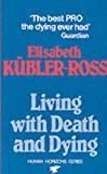 LIVING WITH DEATH AND DYING (CONDOR BOOKS) (0285649574) by ELISABETH KUBLER-ROSS